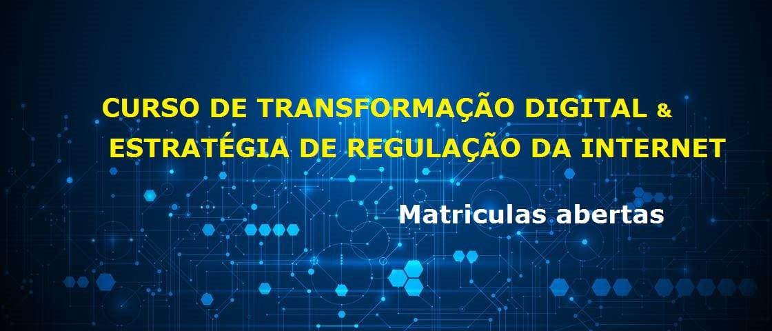 CURSO DE TRANSFORMAÇÃO DIGITAL E  ESTRATÉGIA DE REGULAÇÃO DA INTERNET
